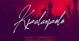 Aloma – Kpalanpolo ft. Superwozzy, Chinko Ekun & Idowest