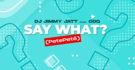 DJ Jimmy Jatt – Say What? (PetePeté) ft. CDQ