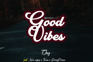 T Jay – Good Vibes ft. Nero Wipes, Torna, Emmy Prince