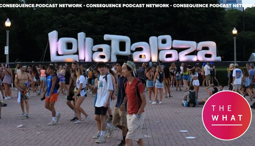 The What Podcasts on the Reality of Lollapalooza and Festivals Returning